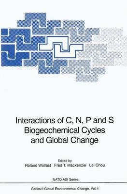 Interactions of C, N, P and S Biogeochemical Cycles and Global Change - NATO ASI Series I: Global Environmental Change Vol 4 (Hardback)