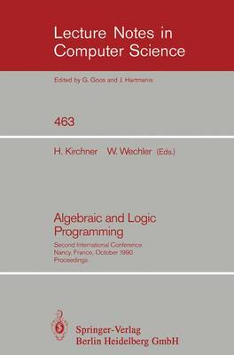 Algebraic and Logic Programming: Second International Conference, Nancy, France, October 1-3, 1990. Proceedings - Lecture Notes in Computer Science 463 (Paperback)