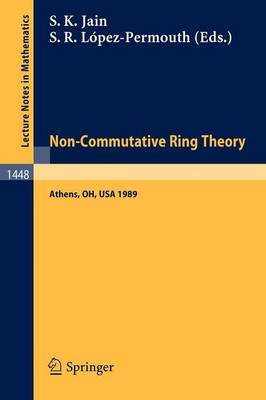 Non-Commutative Ring Theory: Proceedings of a Conference held in Athens, Ohio, Sept. 29-30, 1989 - Lecture Notes in Mathematics 1448 (Paperback)