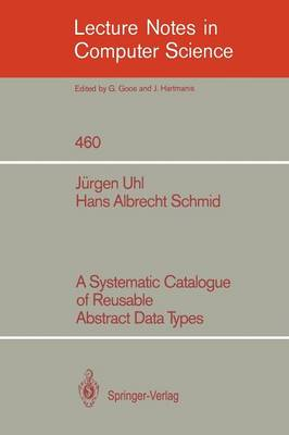 A Systematic Catalogue of Reusable Abstract Data Types - Lecture Notes in Computer Science 460 (Paperback)