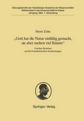 """""""Gott Hat die Natur Einfaltig Gemacht, Sie Aber Schon Viel Kunste"""" - Sitzungsberichte der Heidelberger Akademie der Wissenschaften / Sitzungsber.Heidelberg 90 1990 / 7 (Paperback)"""