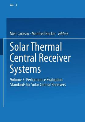 Solar Thermal Central Receiver Systems: Volume 3: Performance Evaluation Standards for Solar Central Receivers (Paperback)