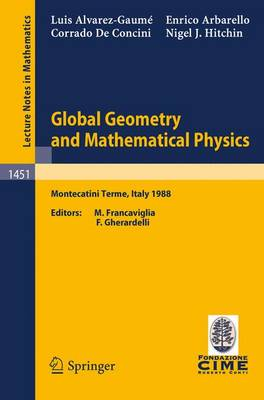 Global Geometry and Mathematical Physics: Lectures given at the 2nd Session of the Centro Internazionale Matematico Estivo (C.I.M.E.) held at Montecatini Terme, Italy, July 4-12, 1988 - C.I.M.E. Foundation Subseries 1451 (Paperback)