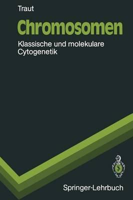 Chromosomen : Klassische und Molekulare Cytogenetik - Springer-Lehrbuch (Paperback)