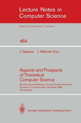Aspects and Prospects of Theoretical Computer Science: 6th International Meeting of Young Computer Scientists, Smolenice, Czechoslovakia, November 19-23, 1990. Proceedings - Lecture Notes in Computer Science 464 (Paperback)