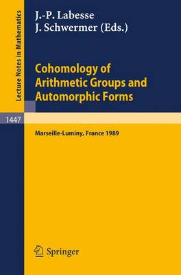 Cohomology of Arithmetic Groups and Automorphic Forms: Proceedings of a Conference held in Luminy/Marseille, France, May 22-27, 1989 - Lecture Notes in Mathematics 1447 (Paperback)