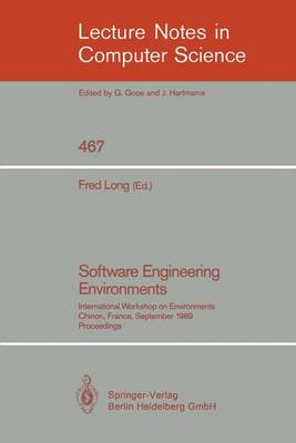 Software Engineering Environments: International Workshop on Environments, Chinon, France, September 18-20, 1989. Proceedings - Lecture Notes in Computer Science 467 (Paperback)