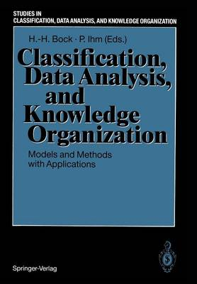 Classification, Data Analysis, and Knowledge Organization: Models and Methods with Applications - Studies in Classification, Data Analysis, and Knowledge Organization (Paperback)
