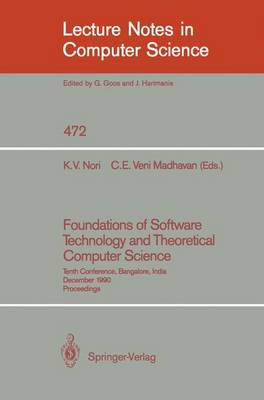 Foundations of Software Technology and Theoretical Computer Science: Tenth Conference, Bangalore, India, December 17-19, 1990, Proceedings - Lecture Notes in Computer Science 472 (Paperback)