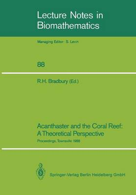 Acanthaster and the Coral Reef: A Theoretical Perspective: Proceedings of a Workshop held at the Australian Institute of Marine Science, Townsville, Aug. 6-7, 1988 - Lecture Notes in Biomathematics 88 (Paperback)
