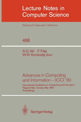 Advances in Computing and Information - ICCI '90: International Conference on Computing and Information Niagara Falls, Canada, May 23-26, 1990. Proceedings - Lecture Notes in Computer Science 468 (Paperback)