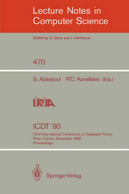 ICDT '90: Third International Conference on Database Theory, Paris, France, December 12-14, 1990, Proceedings - Lecture Notes in Computer Science 470 (Paperback)
