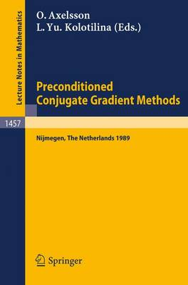 Preconditioned Conjugate Gradient Methods: Proceedings of a Conference held in Nijmegen, The Netherlands, June 19-21, 1989 - Lecture Notes in Mathematics 1457 (Paperback)
