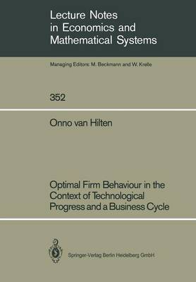 Optimal Firm Behaviour in the Context of Technological Progress and a Business Cycle - Lecture Notes in Economics and Mathematical Systems 352 (Paperback)