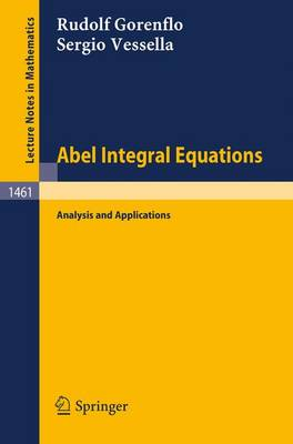Abel Integral Equations: Analysis and Applications - Lecture Notes in Mathematics 1461 (Paperback)