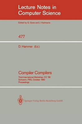 Compiler Compilers: Third International Workshop, CC `90. Schwerin, FRG, October 22-24, 1990. Proceedings - Lecture Notes in Computer Science 477 (Paperback)