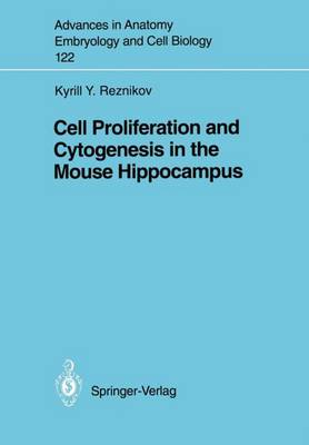 Cell Proliferation and Cytogenesis in the Mouse Hippocampus - Advances in Anatomy, Embryology and Cell Biology 122 (Paperback)