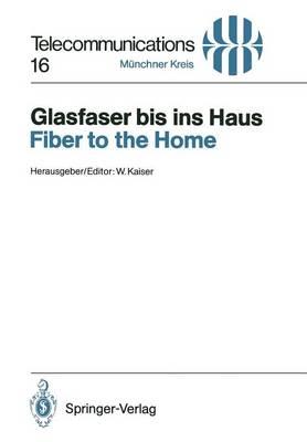 Glasfaser Bis Ins Haus / Fiber to the Home: Vortrage Des am 14./15. November 1990 in Munchen Abgehaltenen Kongresses / Proceedings of a Congress Held in Munich, November 14/15, 1990 - Telecommunications 16 (Paperback)