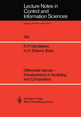 Differential Games - Developments in Modelling and Computation: Proceedings of the Fourth International Symposium on Differential Games and Applications August 9-10, 1990, Helsinki University of Technology, Finland - Lecture Notes in Control and Information Sciences 156 (Paperback)