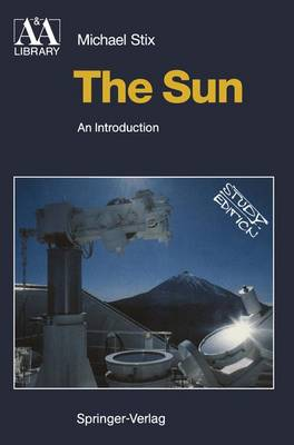 The Sun: An Introduction - Astronomy and Astrophysics Library (Paperback)