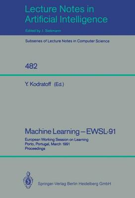 Machine Learning - EWSL-91: European Working Session on Learning, Porto, Portugal, March 6-8, 1991. Proceedings - Lecture Notes in Computer Science 482 (Paperback)