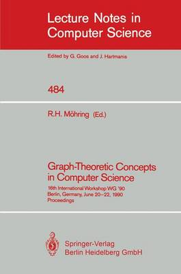 Graph-Theoretic Concepts in Computer Science: 16th International Workshop WG '90, Berlin, Germany, June 20-22, 1990 - Lecture Notes in Computer Science 484 (Paperback)