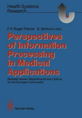 Perspectives of Information Processing in Medical Applications: Strategic Issues, Requirements and Options for the European Community - Health Systems Research (Paperback)