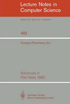 Advances in Petri Nets 1990 - Lecture Notes in Computer Science 483 (Paperback)