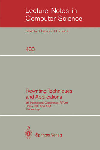 Rewriting Techniques and Applications: 4th International Conference, RTA-91, Como, Italy, April 10-12, 1991. Proceedings - Lecture Notes in Computer Science 488 (Paperback)