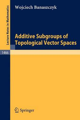 Additive Subgroups of Topological Vector Spaces - Lecture Notes in Mathematics 1466 (Paperback)