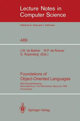 Foundations of Object-Oriented Languages: REX School/Workshop, Noordwijkerhout, The Netherlands, May 28 - June 1, 1990 - Lecture Notes in Computer Science 489 (Paperback)