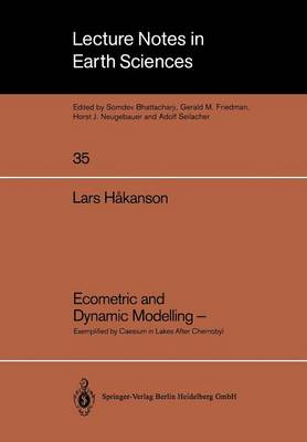 Ecometric and Dynamic Modelling -: Exemplified by Caesium in Lakes After Chernobyl Methodological Aspects of Establishing Representative and Compatible Lake Data, Models and Load Diagrammes - Lecture Notes in Earth Sciences 35 (Paperback)