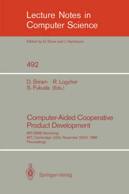 Computer-Aided Cooperative Product Development: MIT-JSME Workshop, MIT, Cambridge, USA, November 20/21, 1989. Proceedings - Lecture Notes in Computer Science 492 (Paperback)