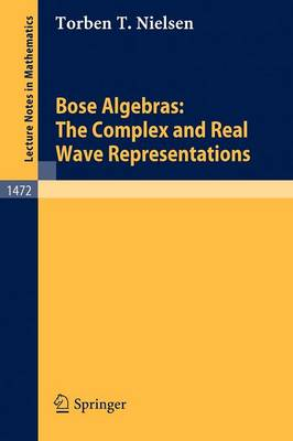 Bose Algebras: The Complex and Real Wave Representations - Lecture Notes in Mathematics 1472 (Paperback)