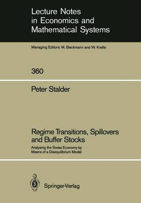 Regime Transitions, Spillovers and Buffer Stocks: Analysing the Swiss Economy by Means of a Disequilibrium Model - Lecture Notes in Economics and Mathematical Systems 360 (Paperback)