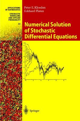 Numerical Solution of Stochastic Differential Equations - Stochastic Modelling and Applied Probability 23 (Hardback)