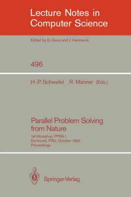 Parallel Problem Solving from Nature: 1st Workshop, PPSN I Dortmund, FRG, October 1-3, 1990. Proceedings - Lecture Notes in Computer Science 496 (Paperback)