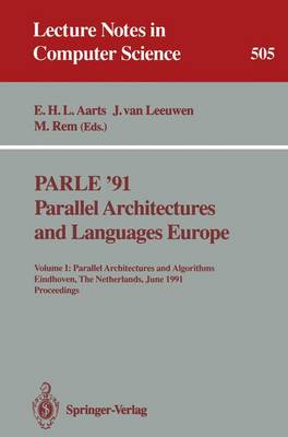 PARLE '91. Parallel Architectures and Languages Europe: Volume I: Parallel Architectures and Algorithms. Eindhoven, The Netherlands, June 10-13, 1991. Proceedings - Lecture Notes in Computer Science 505 (Paperback)
