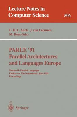 PARLE '91. Parallel Architectures and Languages Europe: Volume II: Parallel Languages. Eindhoven, The Netherlands, June 10-13, 1991. Proceedings - Lecture Notes in Computer Science 506 (Paperback)