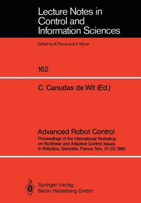Advanced Robot Control: Proceedings of the International Workshop on Nonlinear and Adaptive Control: Issues in Robotics, Grenoble, France, Nov. 21-23, 1990 - Lecture Notes in Control and Information Sciences 162 (Paperback)