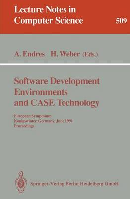 Software Development Environments and Case Technology: European Symposium, Koenigswinter, June 17-19, 1991. Proceedings - Lecture Notes in Computer Science 509 (Paperback)