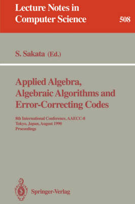 Applied Algebra, Algebraic Algorithms and Error-Correcting Codes: 8th International Conference, AAECC-8, Tokyo, Japan, August 20-24, 1990. Proceedings - Lecture Notes in Computer Science 508 (Paperback)