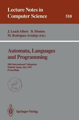 Automata, Languages and Programming: 18th International Colloquium, Madrid, Spain, July 8-12, 1991. Proceedings - Lecture Notes in Computer Science 510 (Paperback)