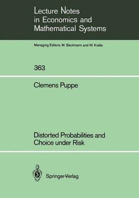 Distorted Probabilities and Choice under Risk - Lecture Notes in Economics and Mathematical Systems 363 (Paperback)