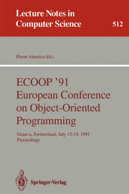 ECOOP '91 European Conference on Object-Oriented Programming: Geneva, Switzerland, July 15-19, 1991. Proceedings - Lecture Notes in Computer Science 512 (Paperback)