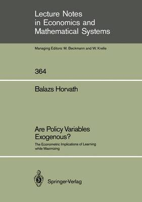 Are Policy Variables Exogenous?: The Econometric Implications of Learning while Maximizing - Lecture Notes in Economics and Mathematical Systems 364 (Paperback)