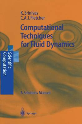 Computational Techniques for Fluid Dynamics: A Solutions Manual - Scientific Computation (Paperback)
