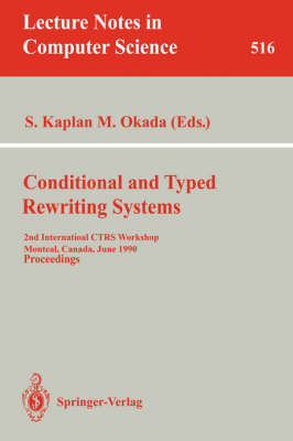 Conditional and Typed Rewriting Systems: 2nd International CTRS Workshop, Montreal, Canada, June 11-14, 1990. Proceedings - Lecture Notes in Computer Science 516 (Paperback)