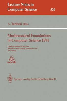 Mathematical Foundations of Computer Science 1991: 16th International Symposium, Kazimierz Dolny, Poland, September 9-13, 1991. Proceedings - Lecture Notes in Computer Science 520 (Paperback)