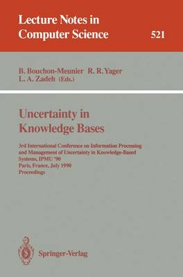 Uncertainty in Knowledge Bases: 3rd International Conference on Information Processing and Management of Uncertainty in Knowledge-Based Systems, IPMU'90, Paris, France, July 2 - 6, 1990. Proceedings - Lecture Notes in Computer Science 521 (Paperback)